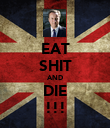 EAT SHIT AND DIE !!! - Personalised Poster large