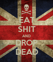 EAT SHIT AND DROP DEAD - Personalised Poster large