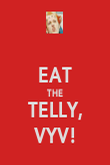 EAT THE TELLY, VYV! - Personalised Poster large