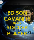 EDISON CAVANI IS THE BEST SOCCER PLAYER - Personalised Poster large