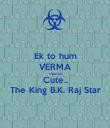 Ek to hum VERMA Upar se Cute.. The King B.K. Raj Star - Personalised Poster large