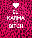 EL  KARMA IS A BITCH  - Personalised Poster large