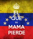 EL QUE SE MAMA PIERDE - Personalised Poster large