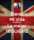 Elena. Mi vida Isa&Elena La mejor TEQUIERO. - Personalised Poster large