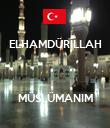 ELHAMDÜRİLLAH    MÜSLÜMANIM - Personalised Poster large