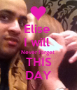 Elise  I will  Never forget  THIS DAY - Personalised Poster large