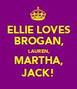 ELLIE LOVES BROGAN, LAUREN, MARTHA, JACK! - Personalised Poster large