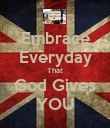 Embrace Everyday That God Gives YOU - Personalised Poster large