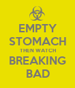 EMPTY STOMACH THEN WATCH BREAKING BAD - Personalised Poster large
