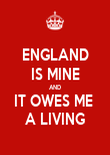 ENGLAND IS MINE AND IT OWES ME  A LIVING - Personalised Poster large
