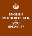 ENGLISH, MOTHERFUCKER, DO YOU SPEAK IT? - Personalised Poster large