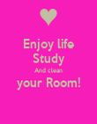 Enjoy life Study And clean your Room!  - Personalised Poster large