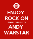 ENJOY  ROCK ON AND LISTEN TO ANDY  WARSTAR - Personalised Poster large