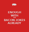 ENOUGH WITH THE BACON JOKES ALREADY - Personalised Poster large