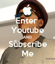 Enter  Youtube AND Subscribe Me - Personalised Poster large