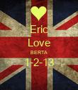 Eric Love BERTA 1-2-13  - Personalised Poster small