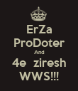 ErZa ProDoter And 4e  ziresh WWS!!! - Personalised Poster large