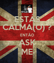 ESTÁS CALMA(O) ? ENTÃO ASK ME - Personalised Poster large