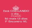 Está CHEGANDO o dia... #TevejoNoRio Só mais 13 dias 1º Encontro VL - Personalised Poster large