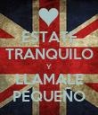 ESTATE TRANQUILO Y LLAMALE PEQUEÑO - Personalised Poster large