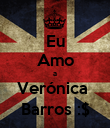 Eu Amo a Verónica  Barros :$ - Personalised Poster large