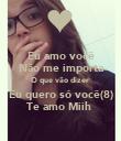 Eu amo você Não me importa O que vão dizer  Eu quero só você(8) Te amo Miih  - Personalised Poster large