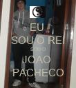 EU  SOU O REI SOU O JOAO  PACHECO - Personalised Poster large