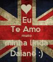 Eu Te Amo  muito minha linda Daiane :) - Personalised Poster large