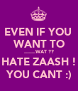 EVEN IF YOU  WANT TO ........WAT ?? HATE ZAASH ! YOU CANT :) - Personalised Poster large