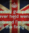 every gun you ever held went OFF oh and I'm just waiting 'til the firing's stopped - Personalised Poster large