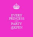 EVERY PRINCESS needs PARTY @KFEN - Personalised Poster large
