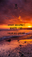 """EVERY SECOND I WASTE, I GO FURTHER AWAY FROM MY DREAM """"AIIMS"""" - Personalised Poster large"""