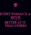 EVERY WOMAN IS A  BITCH JUST SOME ARE  BETTER AT IT  THAN OTHERS - Personalised Poster small