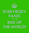 EVERYBODY PANIC ITS THE END OF THE WORLD! - Personalised Poster large