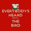 EVERYBODYS HEARD ABOUT THE BIRD - Personalised Poster large