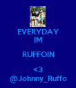 EVERYDAY IM RUFFOIN <3 @Johnny_Ruffo - Personalised Poster large