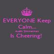 EVERYONE Keep Calm... Austin Zimmerman Is Cheering!   - Personalised Poster large