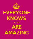 EVERYONE KNOWS YOU ARE AMAZING - Personalised Poster large