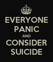 EVERYONE PANIC AND CONSIDER SUICIDE - Personalised Poster large