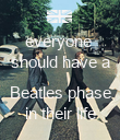 everyone  should have a  Beatles phase in their life - Personalised Poster large