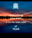 Everything you want is on the oder side  of FEAR - Personalised Poster large