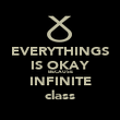 EVERYTHINGS IS OKAY BECAUSE INFINITE class - Personalised Poster large