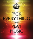 F*CK EVERYTHING AND PLAY MUSIC - Personalised Poster large