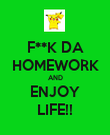 F**K DA HOMEWORK AND ENJOY LIFE!! - Personalised Poster large
