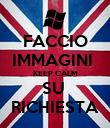 FACCIO IMMAGINI  KEEP CALM SU  RICHIESTA - Personalised Poster large