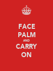FACE PALM AND CARRY ON - Personalised Poster large