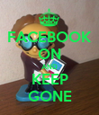 FACEBOOK ON AND KEEP GONE - Personalised Poster large