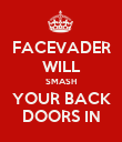 FACEVADER WILL SMASH YOUR BACK DOORS IN - Personalised Poster large