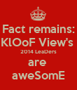 Fact remains: KlOoF View's  2014 LeaDers are  aweSomE - Personalised Poster large