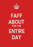 FAFF ABOUT FOR THE ENTIRE DAY - Personalised Poster large